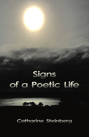 Catharine Steinberg / Signs of a Poetic Life